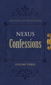 Nexus Confessions: Volume Three