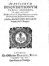 MAGICARVM DISQVISITIONVM TOMVS SECVNDVS: IN QVO AGITVR DE MALEFICIO, VANA OBSERVATIONE, DIVINATIONE, & CONIECTATIONE, Volume 2