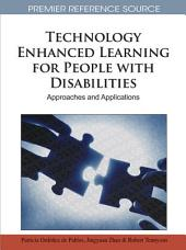Technology Enhanced Learning for People with Disabilities: Approaches and Applications: Approaches and Applications