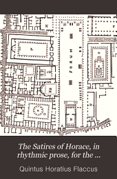 The Satires of Horace, in rhythmic prose, for the student, with illustr. articles based on those in Rich's 'Antiquities' and notes tr. from Orelli's ed., by R.M. Millington