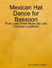 Mexican Hat Dance for Bassoon - Pure Lead Sheet Music By Lars Christian Lundholm