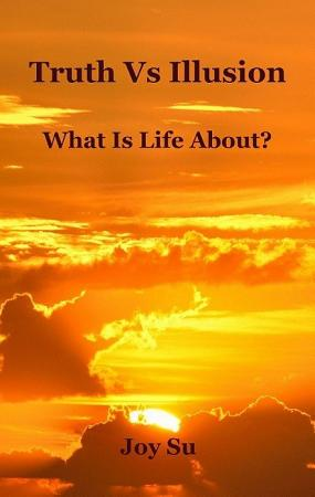 Truth Vs Illusion  What Is Life About  PDF
