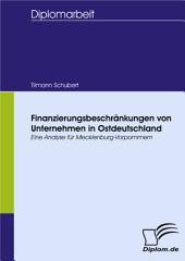 Finanzierungsbeschränkungen von Unternehmen in Ostdeutschland - eine Analyse für Mecklenburg-Vorpommern