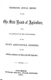 Annual Report of the Ohio State Board of Agriculture: With an Abstract of the Proceedings of the County Agricultural Societies, to the General Assembly of Ohio ..., Volume 18