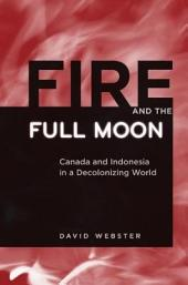 Fire and the Full Moon: Canada and Indonesia in a Decolonizing World