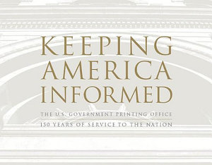 Keeping America Informed  The United States Government Printing Office 150 Years of Service to the Nation PDF