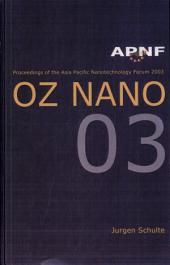 Proceedings of the Asia Pacific Nanotechnology Forum 2003: OZ NANO 03, Cairns, Australia, 19-21 November 2003