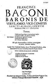 Opera moralia et civilia, cura Guilielmi Rawley