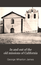 In and Out of the Old Missions of California: An Historical and Pictorial Account of the Franciscan Missions