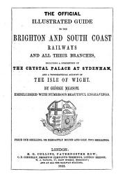 The Official Illustrated Guide to the Brighton and South Coast Railways and All Their Branches, Including a Description of the Crystal Palace at Sydenham, and a Topographical Account of the Isle of Wight