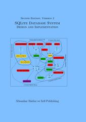 SQLite Database System Design and Implementation (Second Edition, Version 2): (See other editions at https://books.google.com/books/?id=zSbxCwAAQBAJ and decide one)
