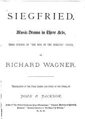 """Siegfried: Music-drama in Three Acts, Third Evening of """"The Ring of the Nibelung"""" Cyclus"""