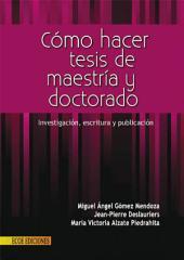 Cómo hacer tesis de maestría y doctorado: Investigación, escritura y publicación