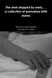 The Stork Stopped By Early A Collection Of Premature Birth Stories Book PDF