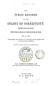The Public Records of the Colony of Connecticut 1636-1776: From 1665 to 1678, with the Journal of the Council of War, 1675 to 1678