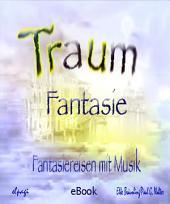 Traumfantasie: Fantasiereisen und Musik für Klein und Groß