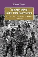 Rearing Wolves to Our Own Destruction: Slavery in Richmond Virginia, 1782–1865
