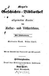 Meyer's Geschichts-Bibliothek für allgemeine Kunde des Kultur- und Völkerlebens: Band 7,Ausgabe 1