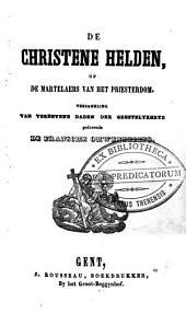 De christene helden, of De martelaers van het priesterdom: verzameling van verhevene daden der geestelykheyd gedurende de Fransche Omwenteling