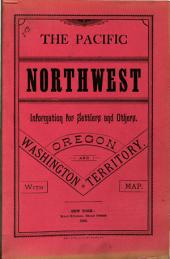 The Pacific Northwest: Information for Settlers and Others. Oregon and Washington Territory ...