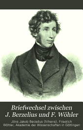 Briefwechsel zwischen J. Berzelius und F. Wöhler: im auftrage der Königl. Gesellschaft der Wissenschaften zu Göttingen, Band 2