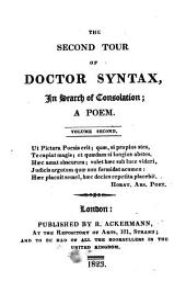The Second Tour of Doctor Syntax: In Search of Consolation : a Poem. Volume second