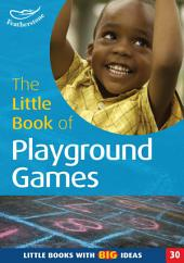 The Little Book of Playground Games: Little Books with Big Ideas (30)