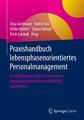 Praxishandbuch lebensphasenorientiertes Personalmanagement: Fachkräftepotenziale in technischen Entwicklungsbereichen erschließen und fördern