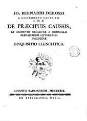 Jo. Bernardi Derossi ... De praecipuis caussis, et momentis neglectae a nonnullis Hebraicarum litterarum disciplinae disquisitio elenchtica