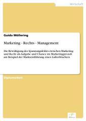 Marketing - Rechts - Management: Die Bewältigung des Spannungsfeldes zwischen Marketing und Recht als Aufgabe und Chance im Marketingprozeß am Beispiel der Markteinführung eines Lufterfrischers