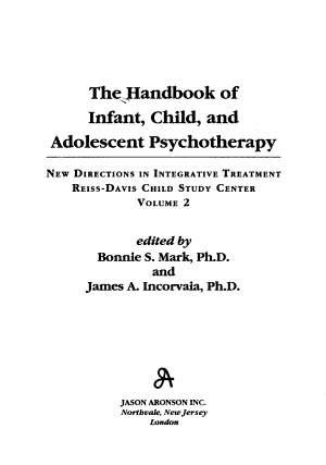 The Handbook of Infant, Child, and Adolescent Psychotherapy: New directions in integrative treatment