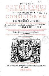 Dn. Joan. Petri Surdi ... Consiliorum siue Responsorum juris de grauissimus quaestionibu in vtroque foro quotidie occurrentibus [et] incidentibus Libri IV ... [liber primus-secundus]
