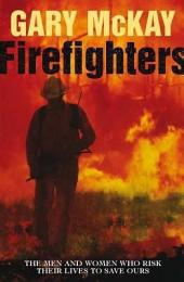 Firefighters: The Men and Women Who Risk Their Lives to Save Ours