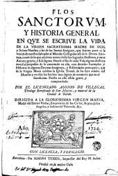 Flos Sanctorum: historia general en que se escrive la vida de la Virgen Sacratíssima, Madre de Dios, y Señora Nuestra, y las de los santos antiguos .... Segunda parte