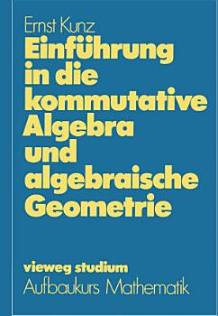 Einf  hrung in die kommutative Algebra und algebraische Geometrie PDF