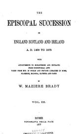 The Episcopal Succession in England, Scotland and Ireland A.D. 1400 to 1875, with Appointments to Monasteries and Extracts from Consistorial Acts Taken from Mss. in Public and Private Libraries in Rome, Florence, Bologna, Ravenna and Paris: Volume 3