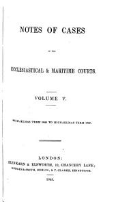 Notes of Cases in the Ecclesiastical & Maritime Courts: Easter Term 1841 to [Easter Term 1850], Volume 5