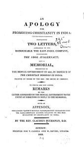An Apology for Promoting Christianity in India: Containing Two Letters, Addressed to the Honourable the East-India Company, Concerning the Idol Juggernault, and a Memorial, Presented to the Bengal Government in 1807, in Defence of the Christian Missions in India : To which are New Added, Remarks on the Letter Addressed by the Bengal Government to the Court of Directors in Reply to the Memorial ....