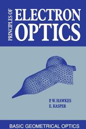 Principles of Electron Optics: Basic Geometrical Optics