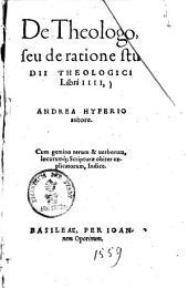 De theologo, seu de ratione studii theologici: libri IIII ...