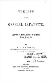 The life of General Lafayette: marquis of France, general in the U. S. army, etc