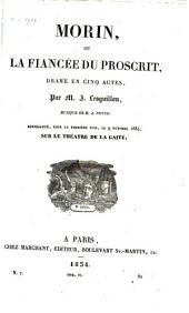 Morin, ou la fiancée du proscrit: drame en cinq actes