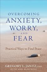 Overcoming Anxiety, Worry, and Fear