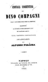 Cronaca fiorentina di Dino Compagni dall'anno MCCLXXX fino al MCCCXII, aggiuntavi La diceria a papa Giovanni XXII del medesimo autore