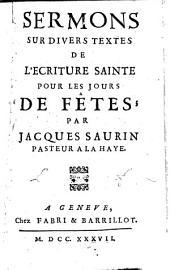 Sermons sur divers textes de l'écriture sainte pour les jours de Fêtes par Jacques Saurin