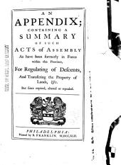 A Collection of All the Laws of the Province of Pennsylvania Now in Force: Published by Order of Assembly. Appendix