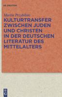 Kulturtransfer zwischen Juden und Christen in der deutschen Literatur des Mittelalters PDF