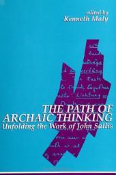Path of Archaic Thinking, The: Unfolding the Work of John Sallis