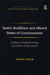 Tantric Buddhism and Altered States of Consciousness: Durkheim, Emotional Energy and Visions of the Consort