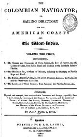 The Colombian Navigator: Or, Sailing Directory for the American Coasts and the West-Indies ... Composed ... from Many Valuable Documents and Surveys, Especially Those of Capt. Andr. Livingston, of the Spanish Navigators, and the American Pilots, of Messrs. Des Barres, Holland ...